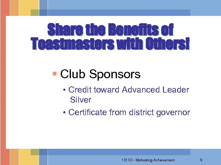 Share the Benefits of Toastmasters with Others! § Club Sponsors • Credit toward Advanced