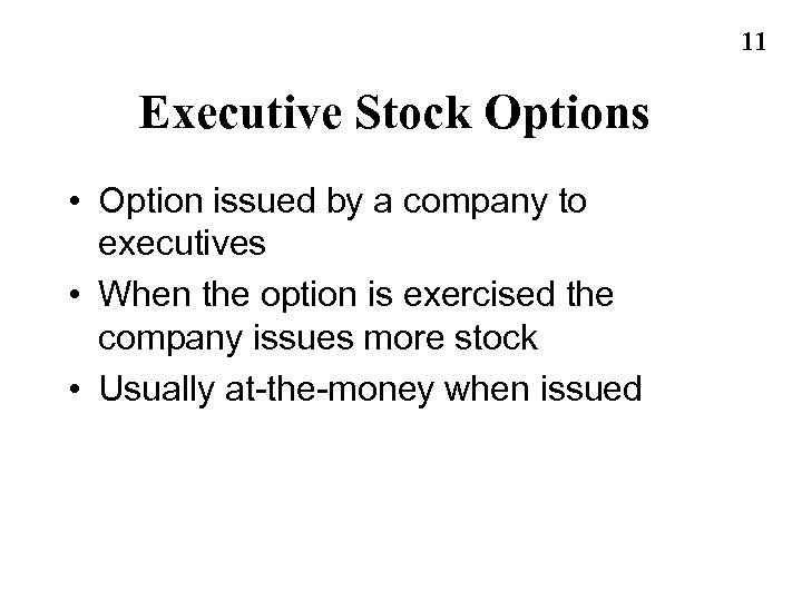 11 Executive Stock Options • Option issued by a company to executives • When