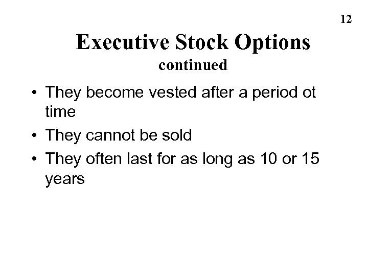 12 Executive Stock Options continued • They become vested after a period ot time