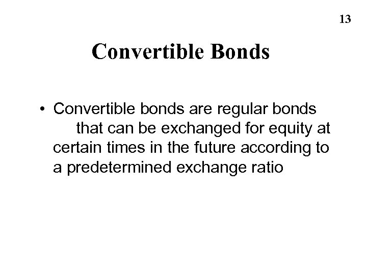 13 Convertible Bonds • Convertible bonds are regular bonds that can be exchanged for