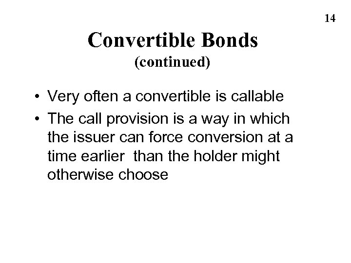 14 Convertible Bonds (continued) • Very often a convertible is callable • The call
