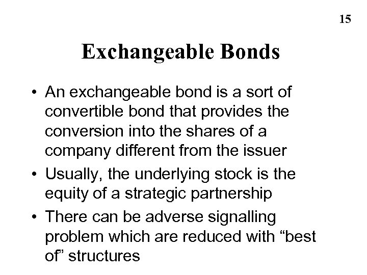 15 Exchangeable Bonds • An exchangeable bond is a sort of convertible bond that