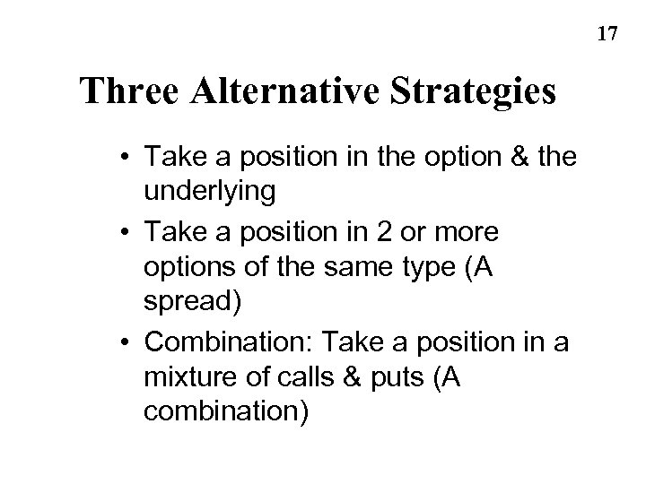 17 Three Alternative Strategies • Take a position in the option & the underlying