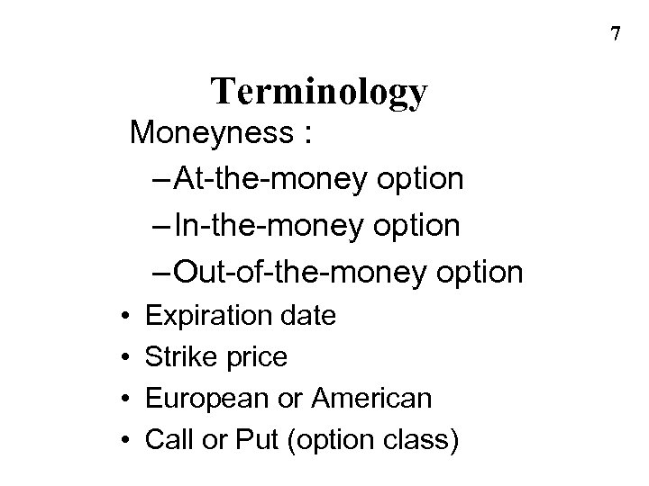7 Terminology Moneyness : – At-the-money option – In-the-money option – Out-of-the-money option •