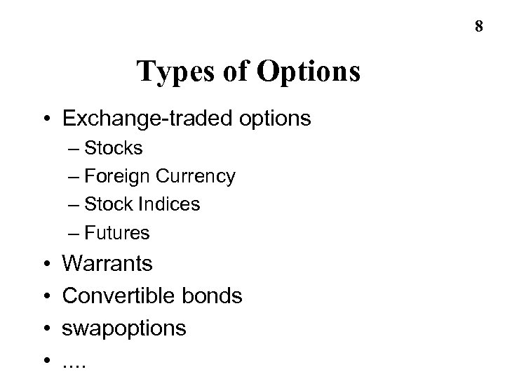 8 Types of Options • Exchange-traded options – Stocks – Foreign Currency – Stock