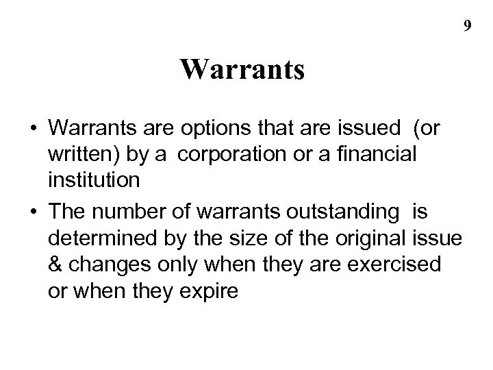 9 Warrants • Warrants are options that are issued (or written) by a corporation