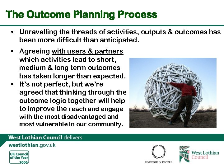 The Outcome Planning Process • Unravelling the threads of activities, outputs & outcomes has