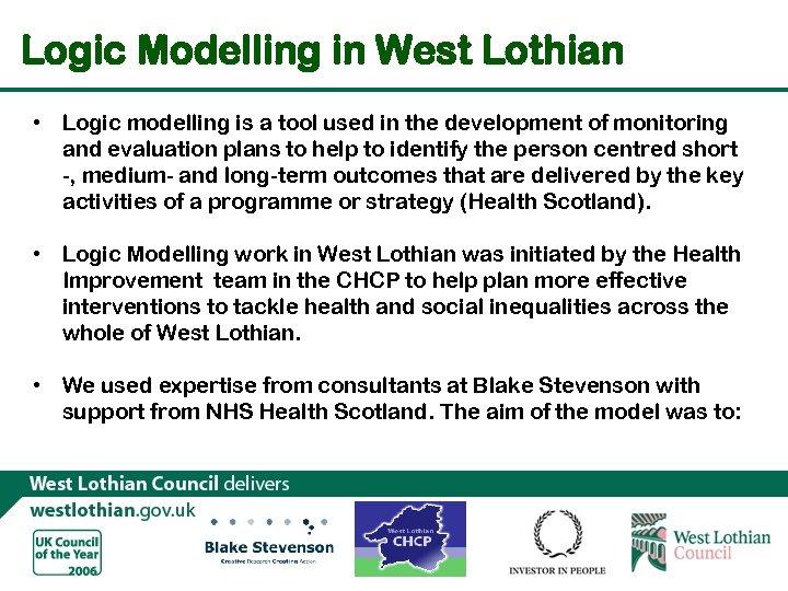 Logic Modelling in West Lothian • Logic modelling is a tool used in the