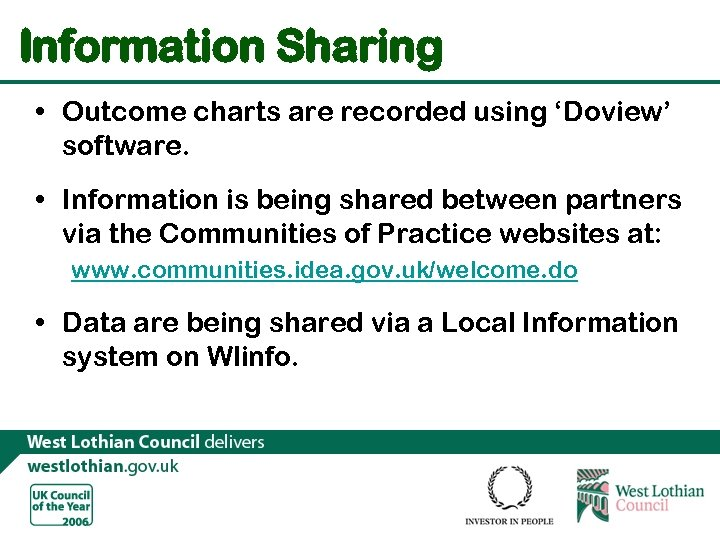 Information Sharing • Outcome charts are recorded using 'Doview' software. • Information is being