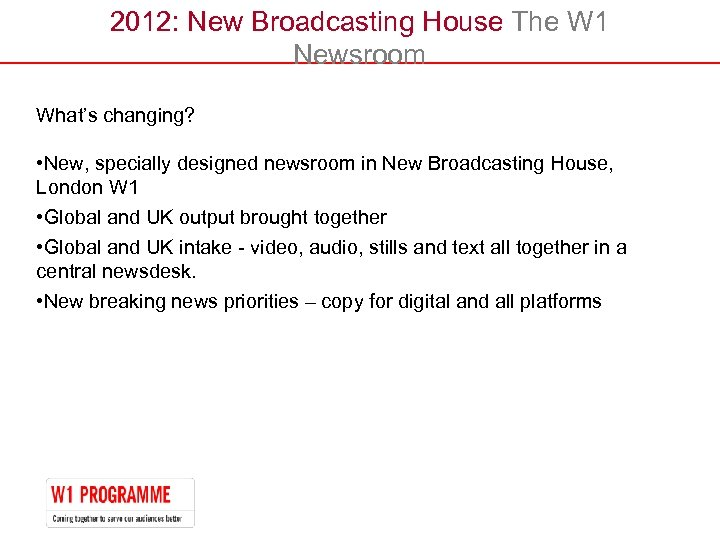 2012: New Broadcasting House The W 1 Newsroom What's changing? • New, specially designed