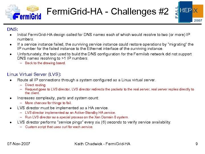 Fermi. Grid-HA - Challenges #2 DNS: Initial Fermi. Grid-HA design called for DNS names