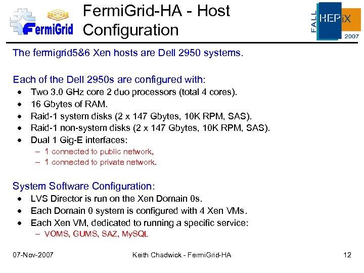 Fermi. Grid-HA - Host Configuration The fermigrid 5&6 Xen hosts are Dell 2950 systems.