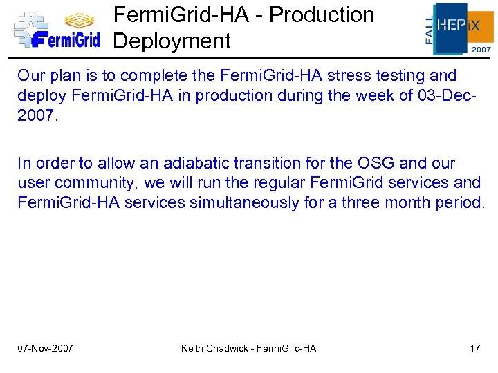 Fermi. Grid-HA - Production Deployment Our plan is to complete the Fermi. Grid-HA stress