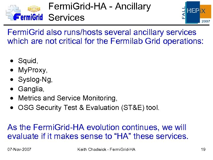 Fermi. Grid-HA - Ancillary Services Fermi. Grid also runs/hosts several ancillary services which are