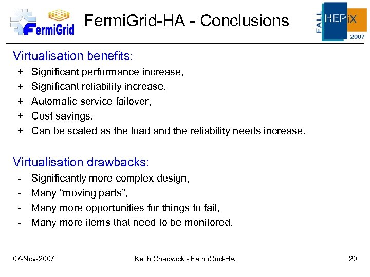 Fermi. Grid-HA - Conclusions Virtualisation benefits: + + + Significant performance increase, Significant reliability