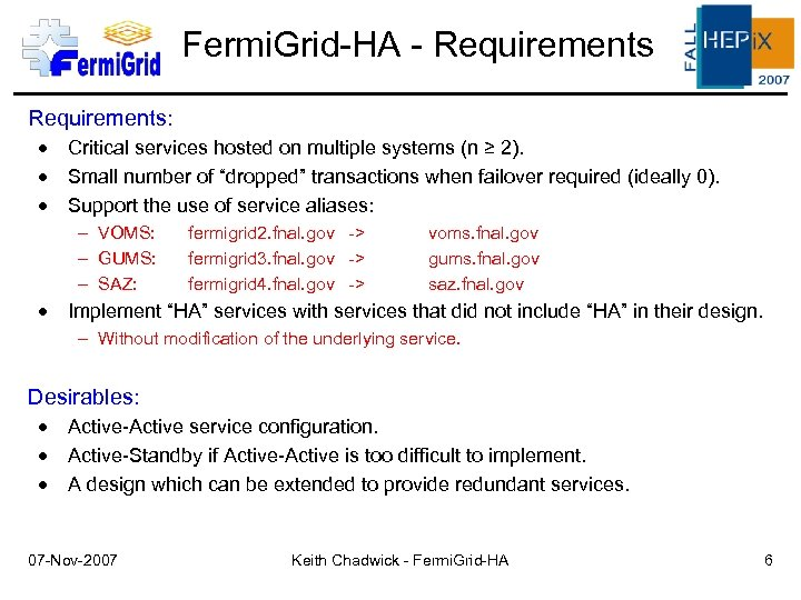 Fermi. Grid-HA - Requirements: Critical services hosted on multiple systems (n ≥ 2). Small