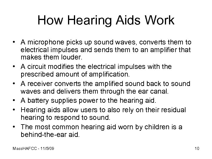 How Hearing Aids Work • A microphone picks up sound waves, converts them to
