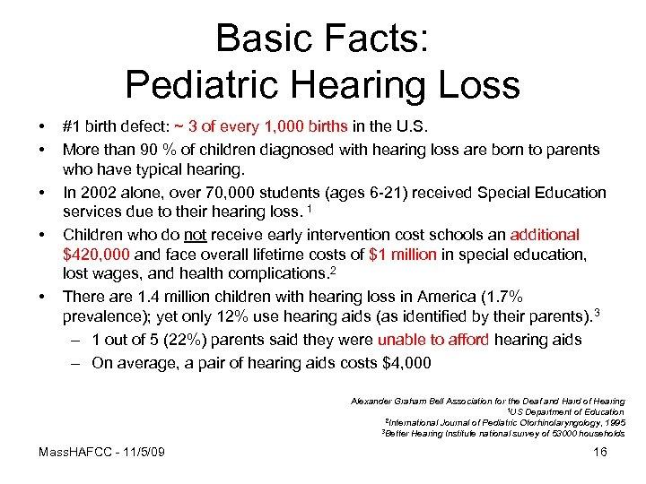 Basic Facts: Pediatric Hearing Loss • • • #1 birth defect: ~ 3 of