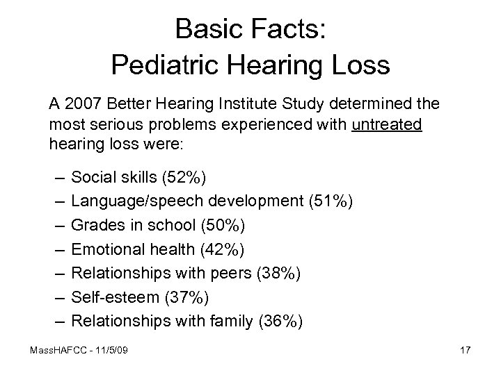 Basic Facts: Pediatric Hearing Loss A 2007 Better Hearing Institute Study determined the most