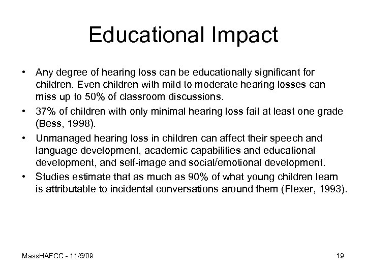 Educational Impact • Any degree of hearing loss can be educationally significant for children.