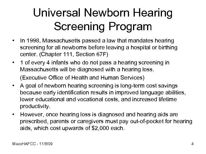 Universal Newborn Hearing Screening Program • In 1998, Massachusetts passed a law that mandates