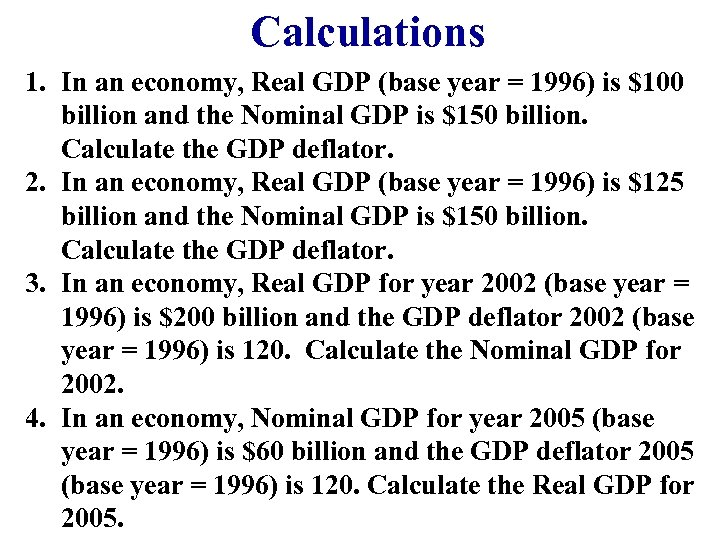 Calculations 1. In an economy, Real GDP (base year = 1996) is $100 billion