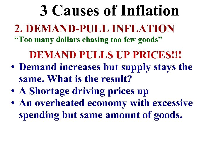 """3 Causes of Inflation 2. DEMAND-PULL INFLATION """"Too many dollars chasing too few goods"""""""