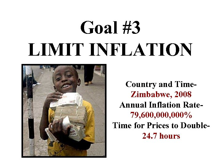 Goal #3 LIMIT INFLATION Country and Time. Zimbabwe, 2008 Annual Inflation Rate 79, 600,