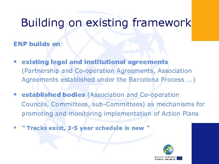 Building on existing framework ENP builds on: § existing legal and institutional agreements (Partnership