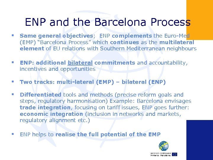 ENP and the Barcelona Process § Same general objectives; ENP complements the Euro-Med (EMP)
