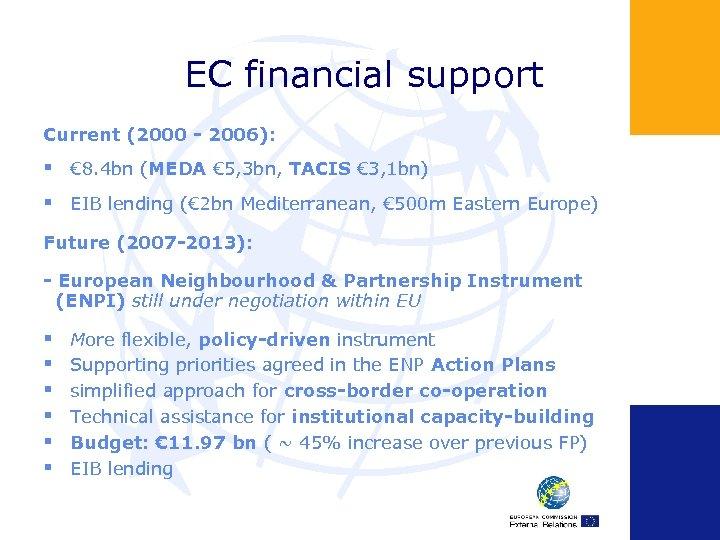 EC financial support Current (2000 - 2006): § € 8. 4 bn (MEDA €