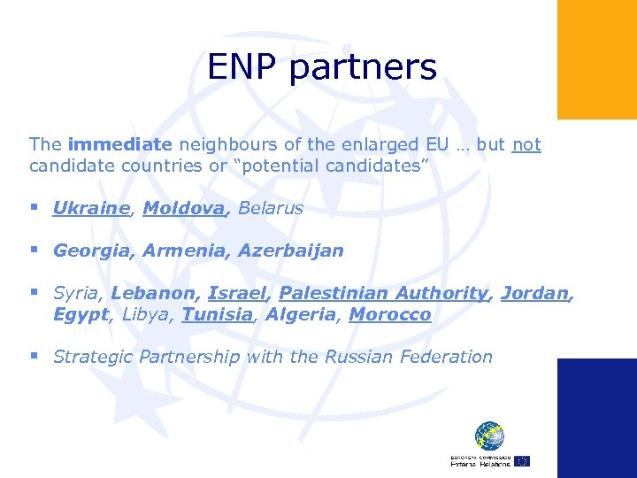 ENP partners The immediate neighbours of the enlarged EU … but not candidate countries