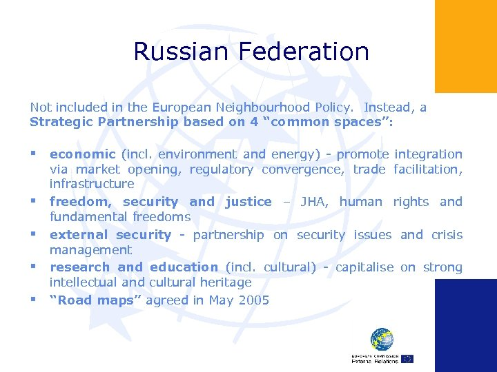 Russian Federation Not included in the European Neighbourhood Policy. Instead, a Strategic Partnership based
