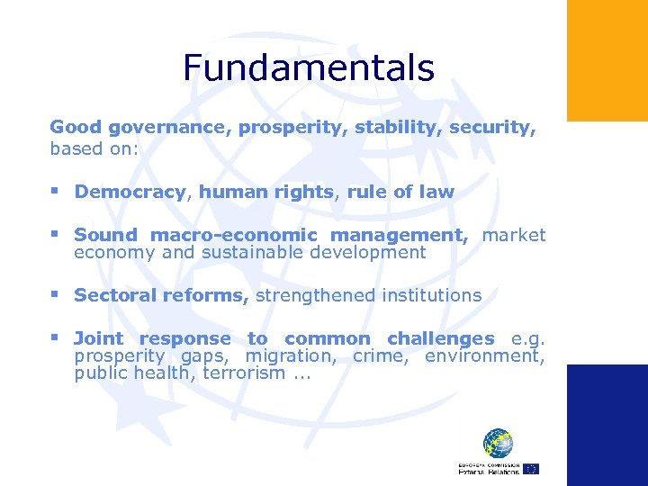 Fundamentals Good governance, prosperity, stability, security, based on: § Democracy, human rights, rule of