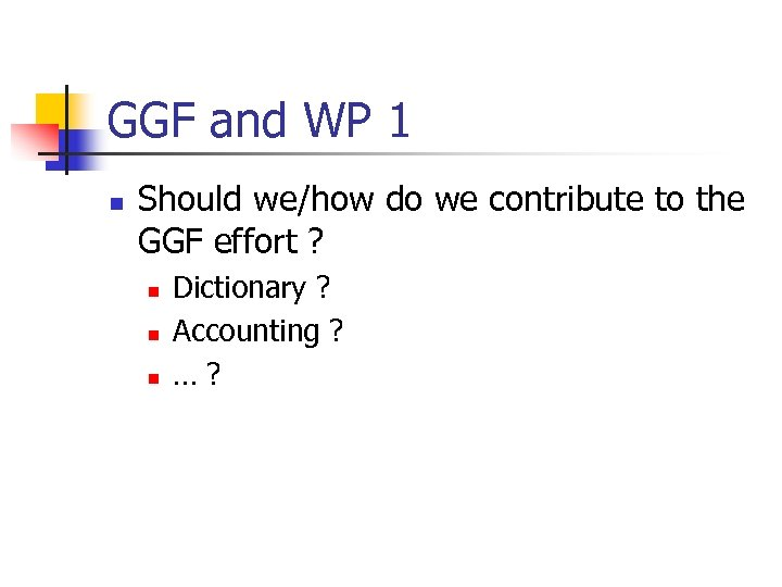 GGF and WP 1 n Should we/how do we contribute to the GGF effort