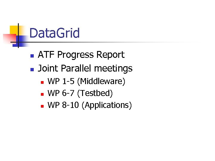 Data. Grid n n ATF Progress Report Joint Parallel meetings n n n WP