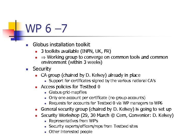 WP 6 – 7 n Globus installation toolkit n n n 3 toolkits available