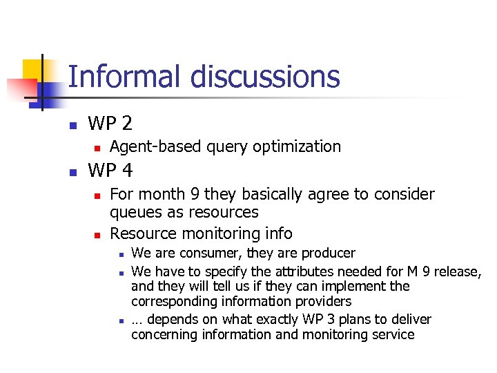 Informal discussions n WP 2 n n Agent-based query optimization WP 4 n n