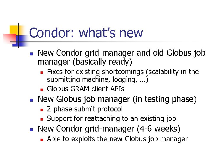 Condor: what's new n New Condor grid-manager and old Globus job manager (basically ready)