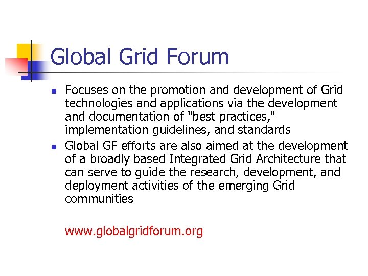 Global Grid Forum n n Focuses on the promotion and development of Grid technologies