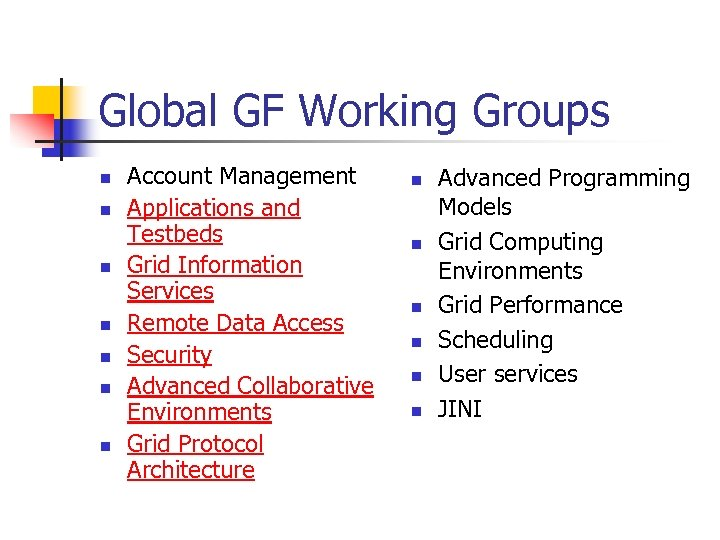 Global GF Working Groups n n n n Account Management Applications and Testbeds Grid
