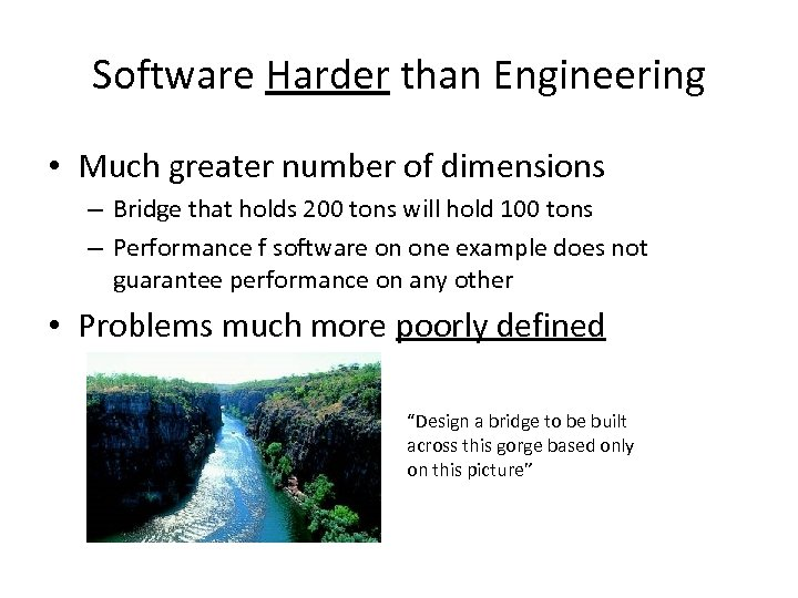 Software Harder than Engineering • Much greater number of dimensions – Bridge that holds
