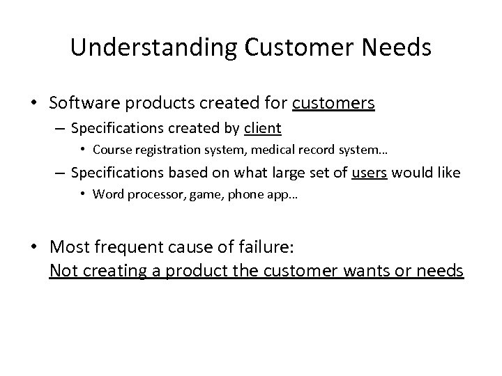 Understanding Customer Needs • Software products created for customers – Specifications created by client