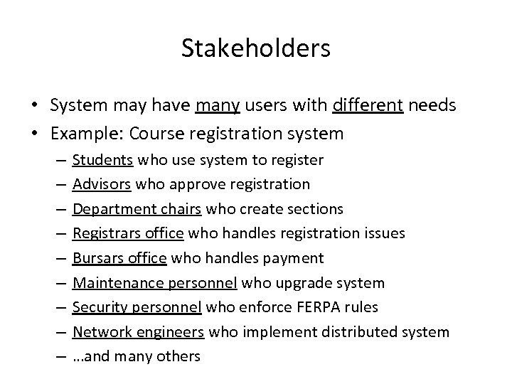 Stakeholders • System may have many users with different needs • Example: Course registration