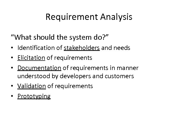 "Requirement Analysis ""What should the system do? "" • Identification of stakeholders and needs"