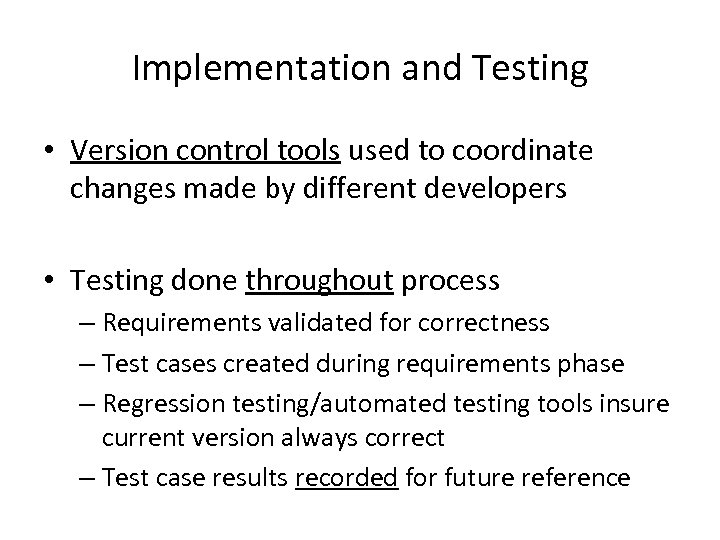 Implementation and Testing • Version control tools used to coordinate changes made by different