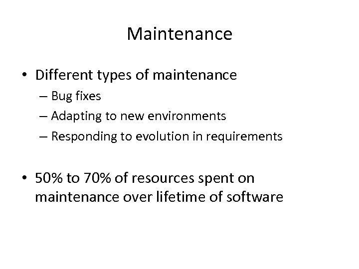 Maintenance • Different types of maintenance – Bug fixes – Adapting to new environments