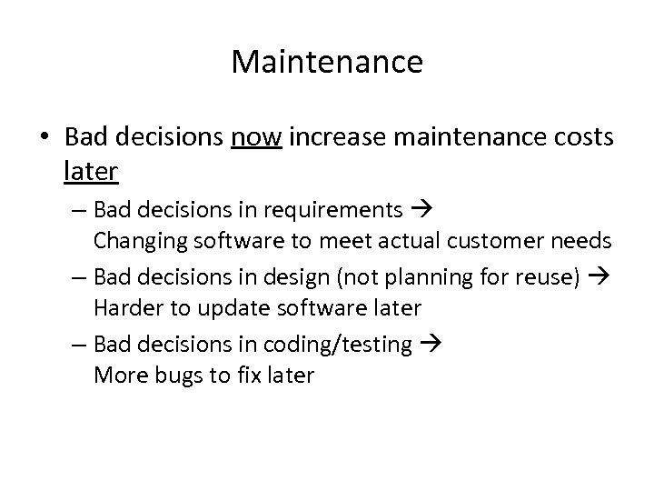 Maintenance • Bad decisions now increase maintenance costs later – Bad decisions in requirements