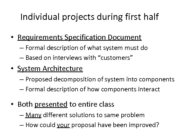 Individual projects during first half • Requirements Specification Document – Formal description of what