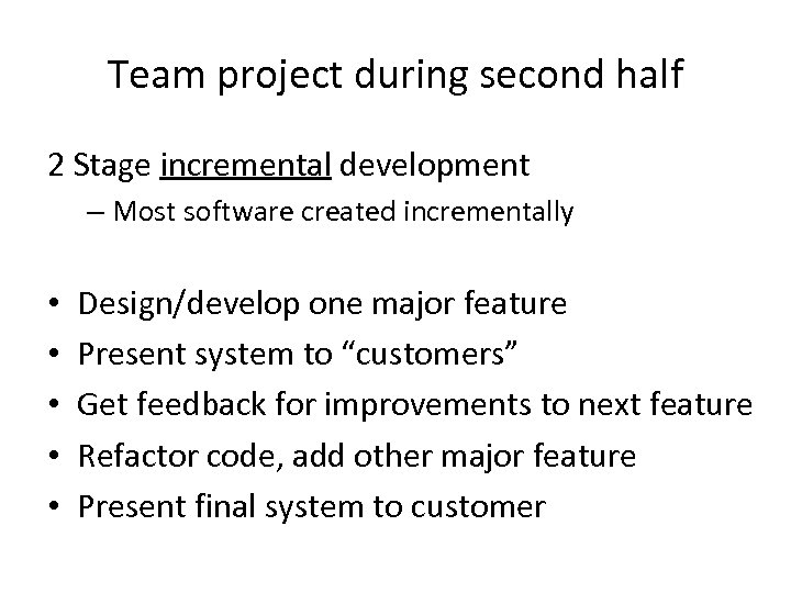 Team project during second half 2 Stage incremental development – Most software created incrementally